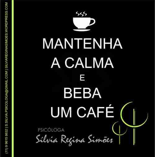MANTENHA A CALMA E BEBA UM CAFÉ